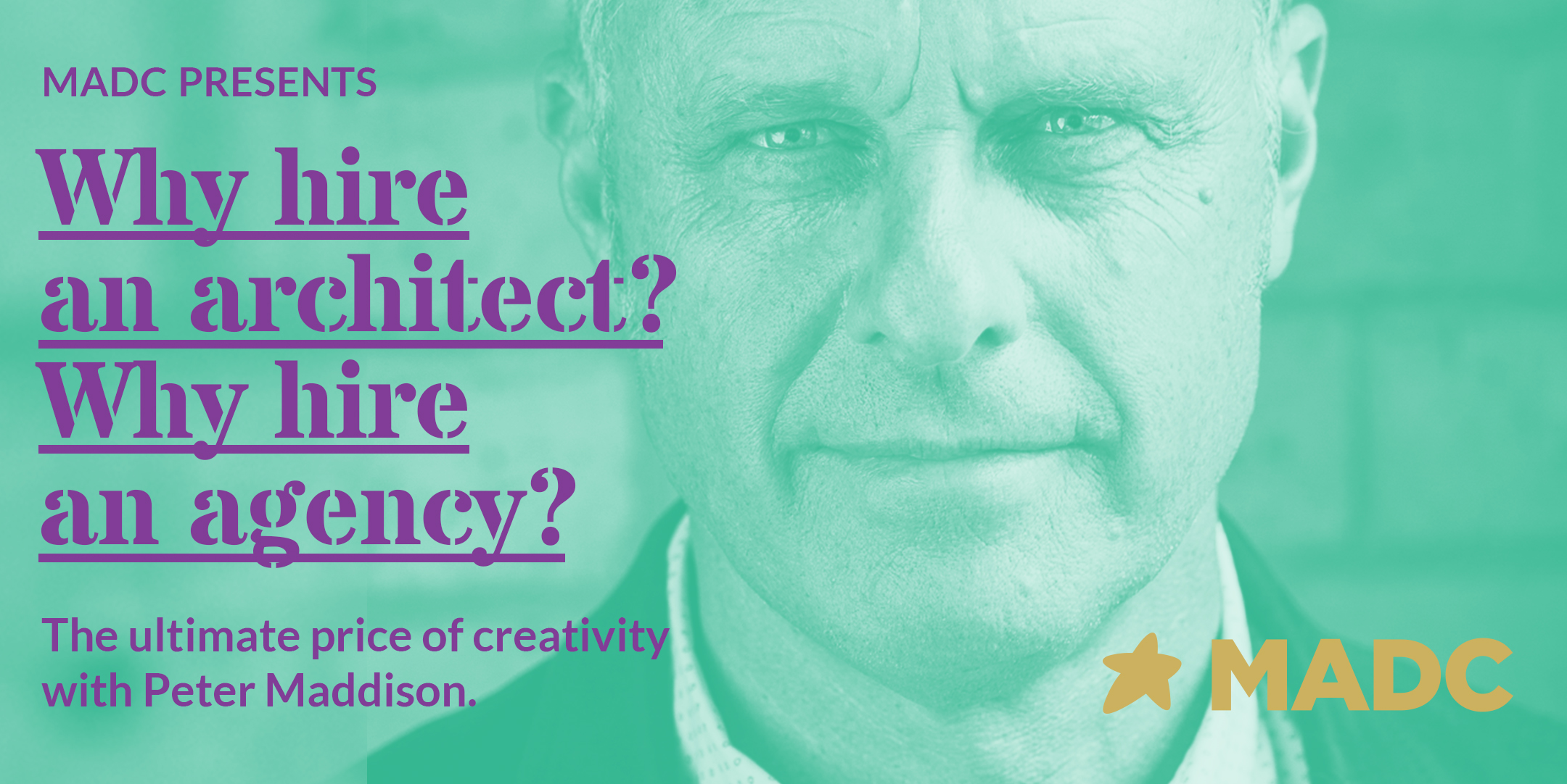 MADC Presents: 'Why hire an architect? Why hire an agency?' with Peter Maddison on Tues, June 11