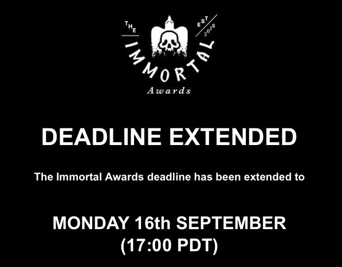 Immortal Awards extends deadline: Mon, 16 Sept