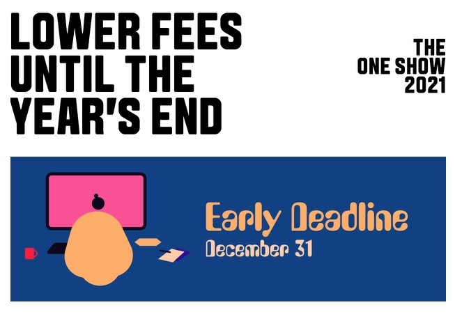 Enter The One Show by Monday, December 31 and receive early pricing
