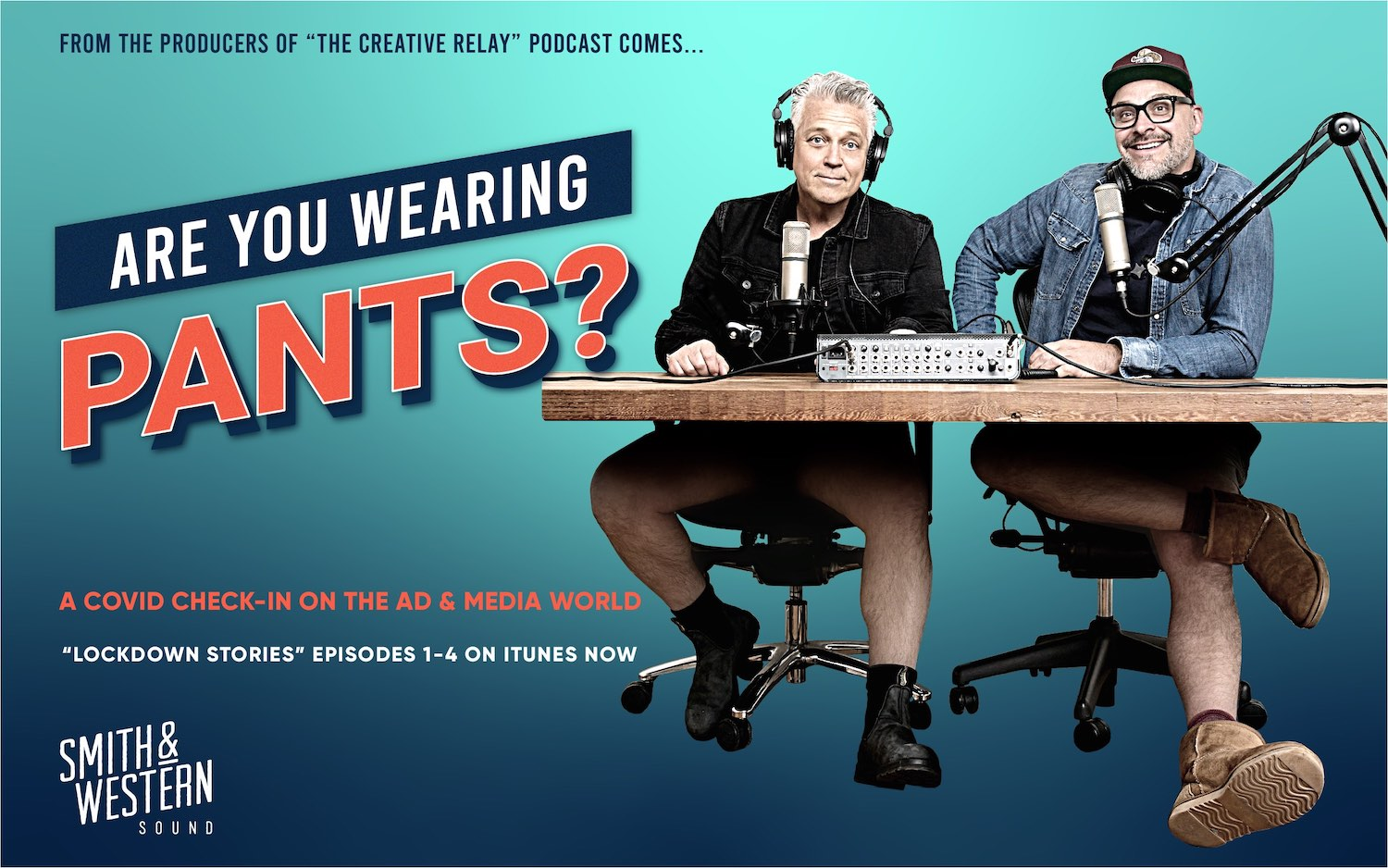 Smith & Western finds out how the ad industry is coping during lockdown with new podcast series 'Are you wearing pants?'