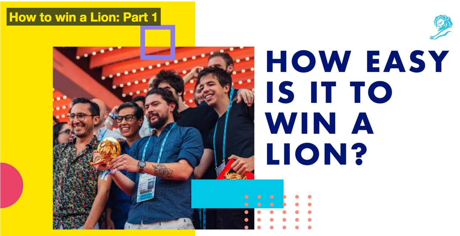 How to win a Lion, What sort of work wins, and What winning can do for your business: A case study from the Cannes Lions Experts