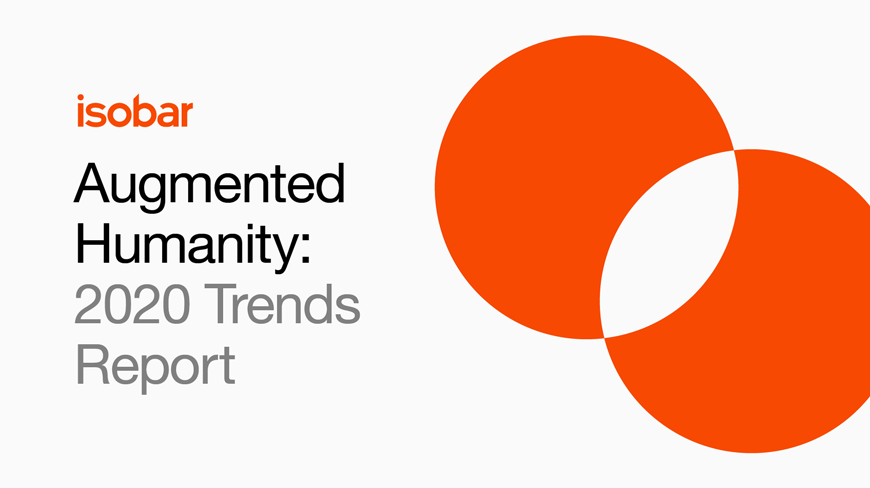 Isobar Launches 'Augmented Humanity: Isobar 2020 Trends Report'