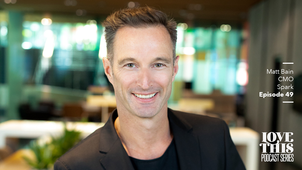Colenso BBDO interviews Spark CMO Matt Bain on the latest episode of Love This Podcast Series